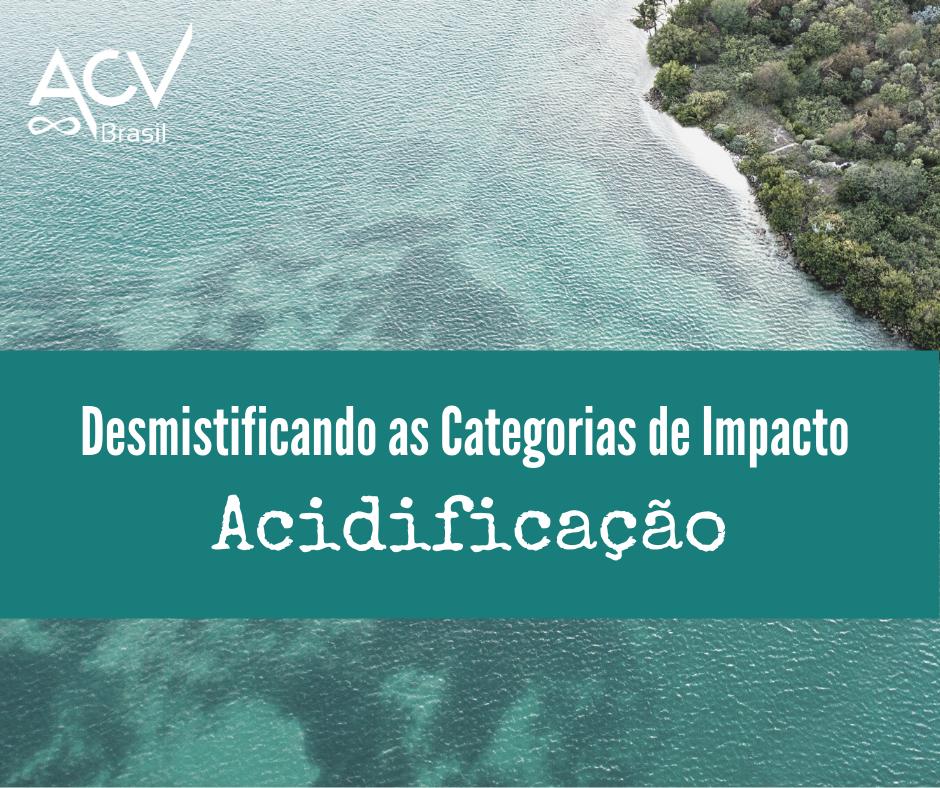 Desmistificando as Categorias de Impacto: Acidificação