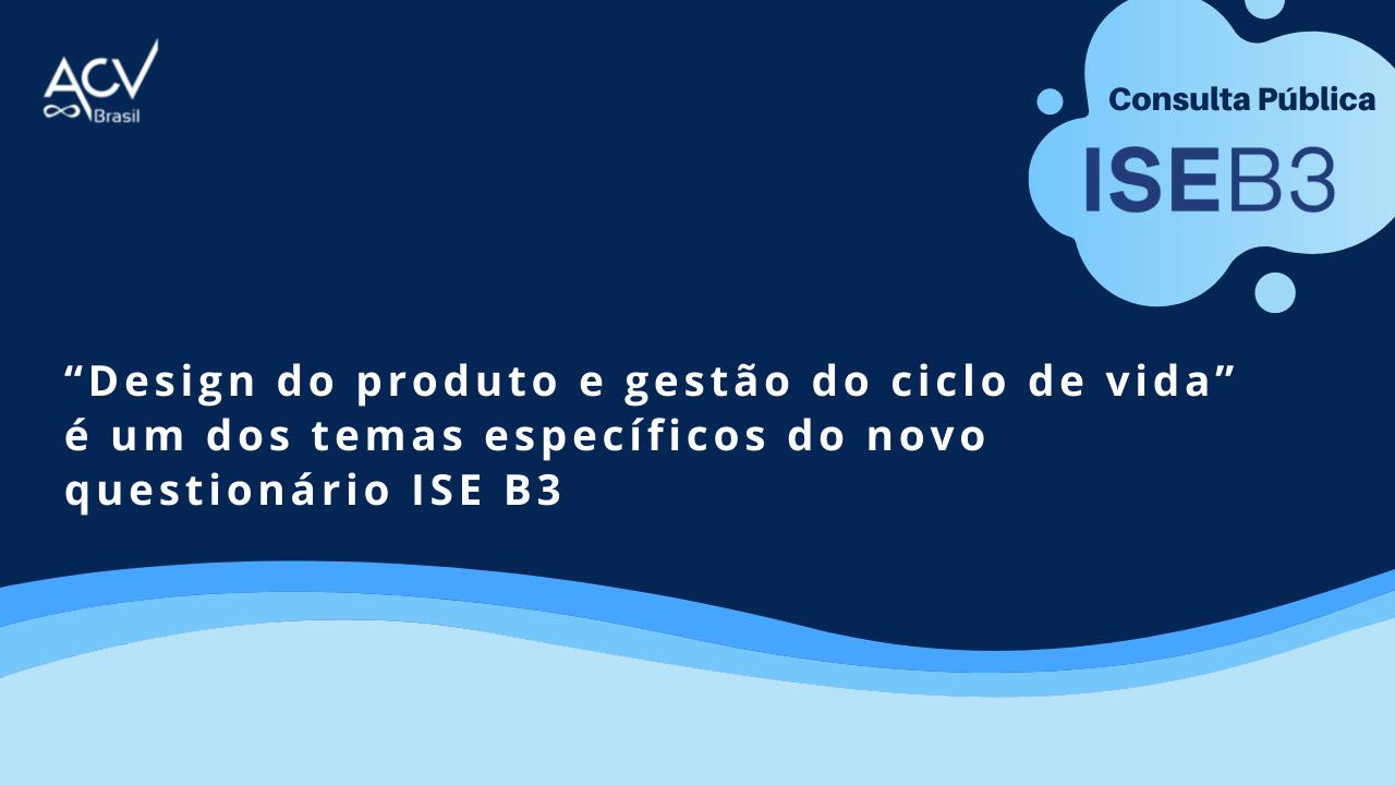 Consulta Pública do novo questionário ISE B3: gestão do ciclo de vida cada vez mais evidente