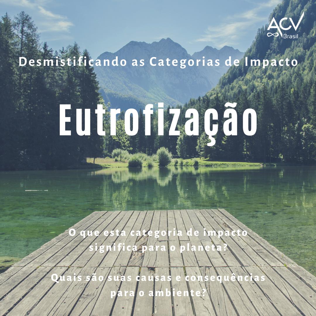 Desmistificando as Categorias de Impacto: Eutrofização