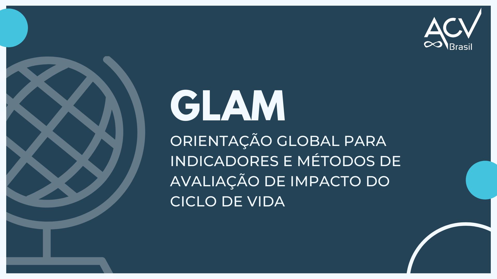 Orientação Global para Indicadores e Métodos de Avaliação de Impacto do Ciclo de Vida (GLAM)